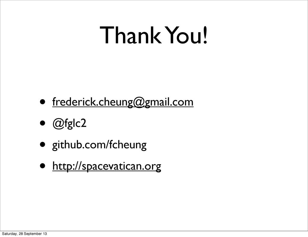 Thank You! • frederick.cheung@gmail.com • @fglc...