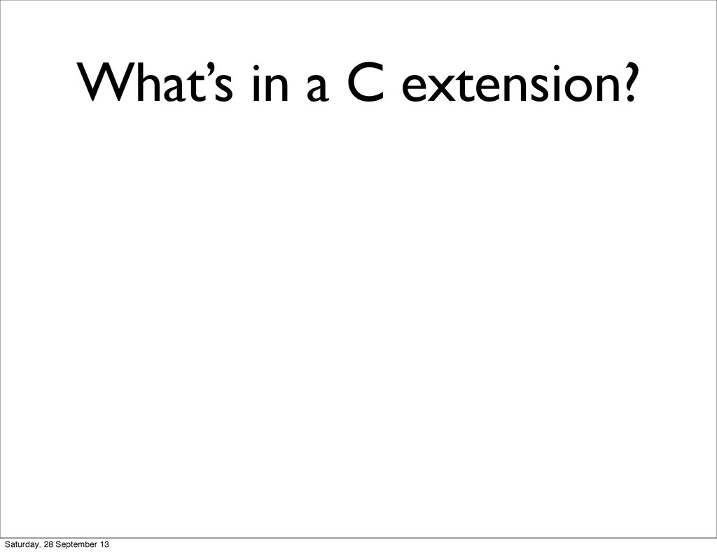 What's in a C extension? Saturday, 28 September...