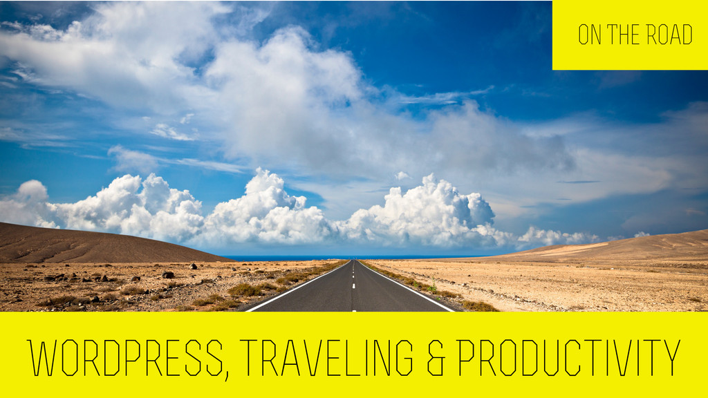 Wordpress, traveling & Productivity On The Road