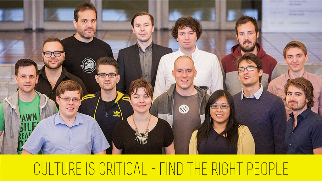 culture is critical - find the right people