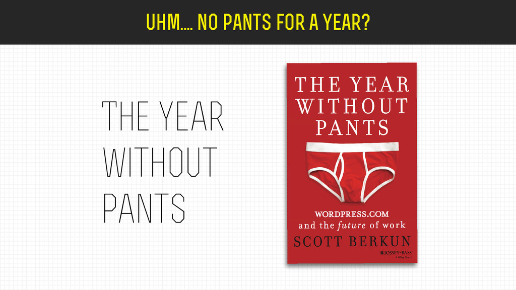 The year without pants uhm.... no pants for a y...