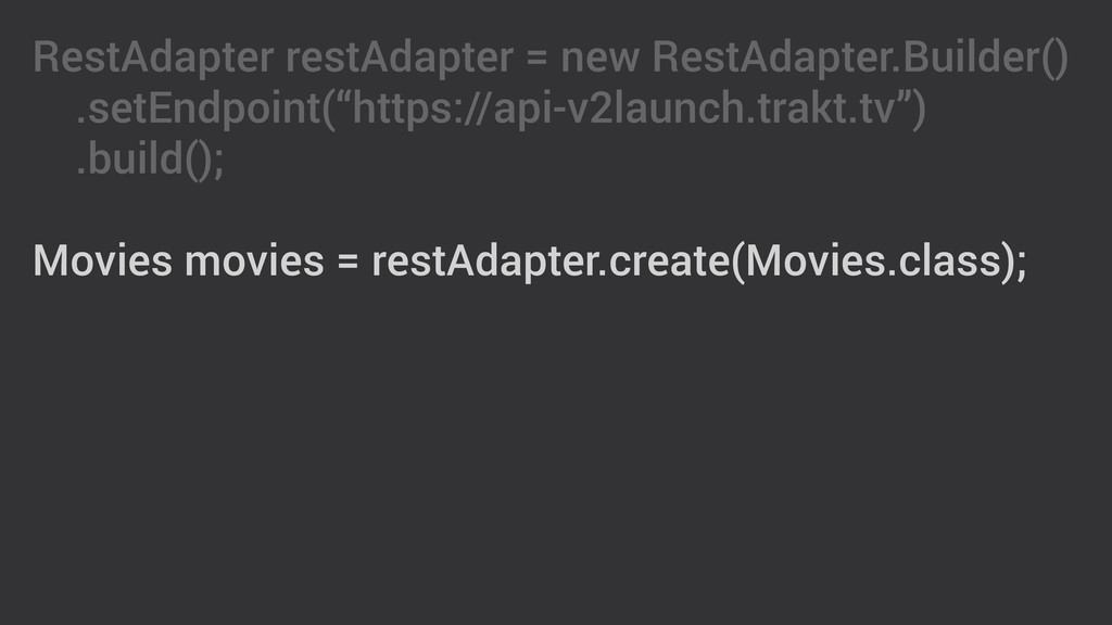 RestAdapter restAdapter = new RestAdapter.Build...