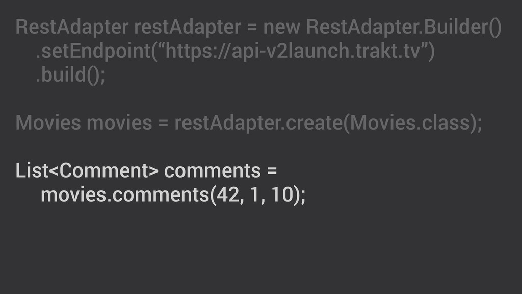 RestAdapter restAdapter = new RestAdapter.Build...