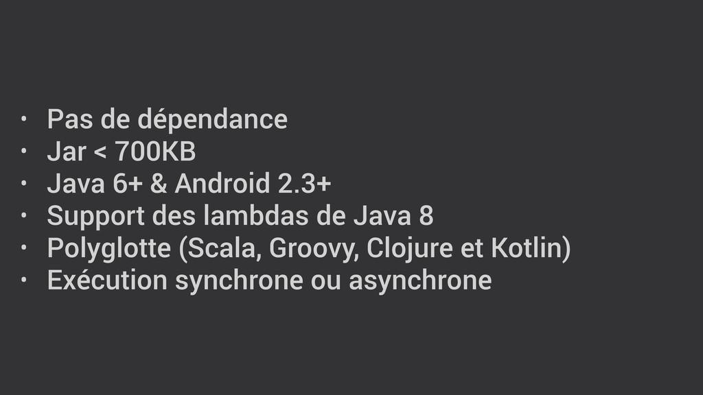 • Pas de dépendance • Jar < 700KB • Java 6+ & A...