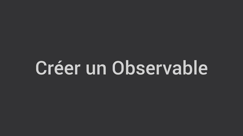 Créer un Observable