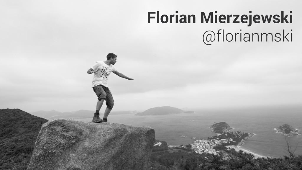 Florian Mierzejewski @florianmski