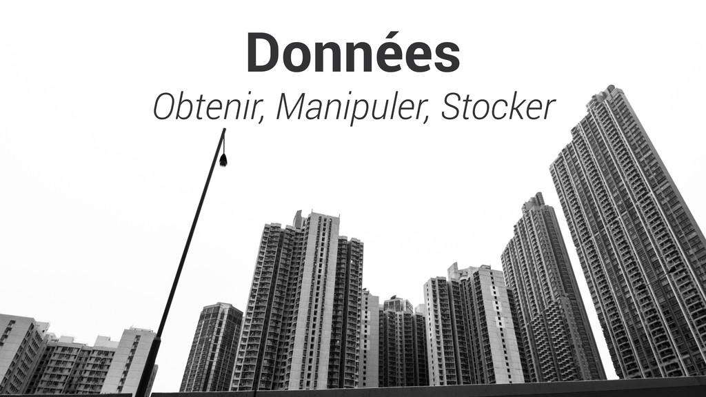 Données Obtenir, Manipuler, Stocker