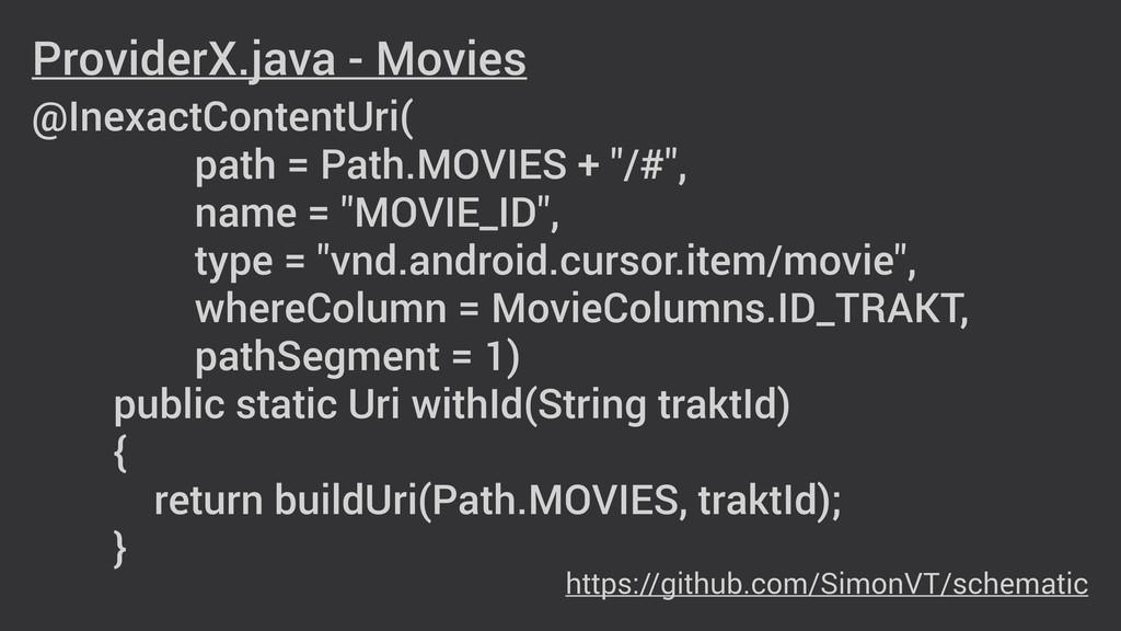 ProviderX.java - Movies ! @InexactContentUri( p...