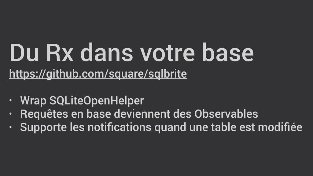 Du Rx dans votre base https://github.com/square...