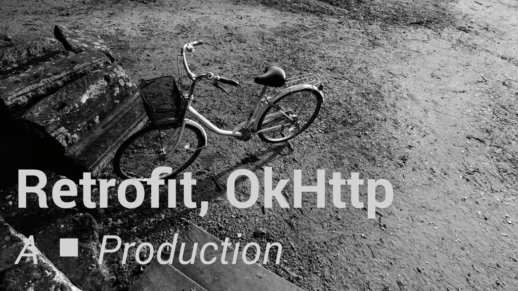 Retrofit, OkHttp A ■ Production