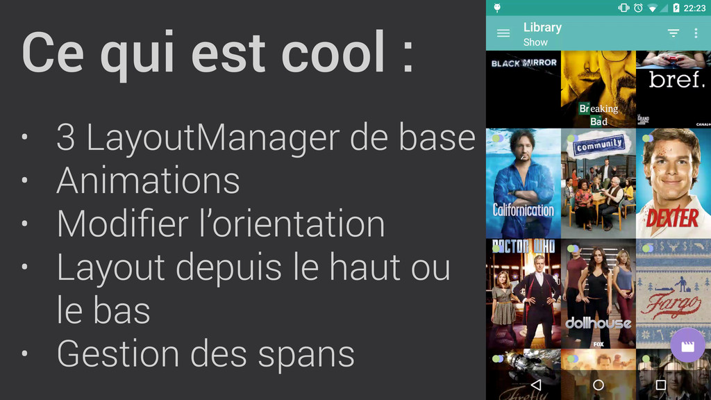 Ce qui est cool : ! • 3 LayoutManager de base •...