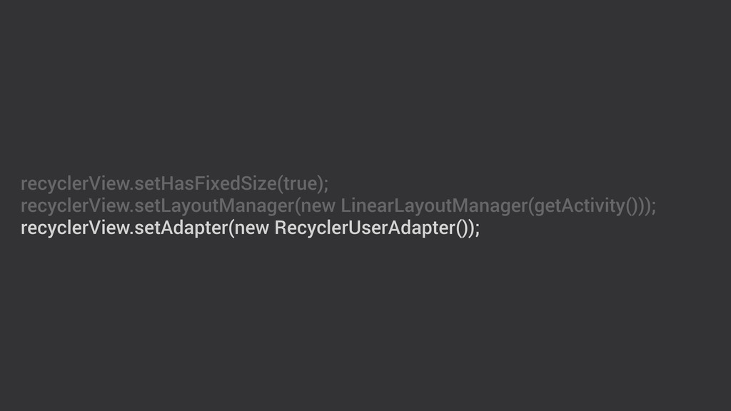 recyclerView.setHasFixedSize(true); recyclerVie...