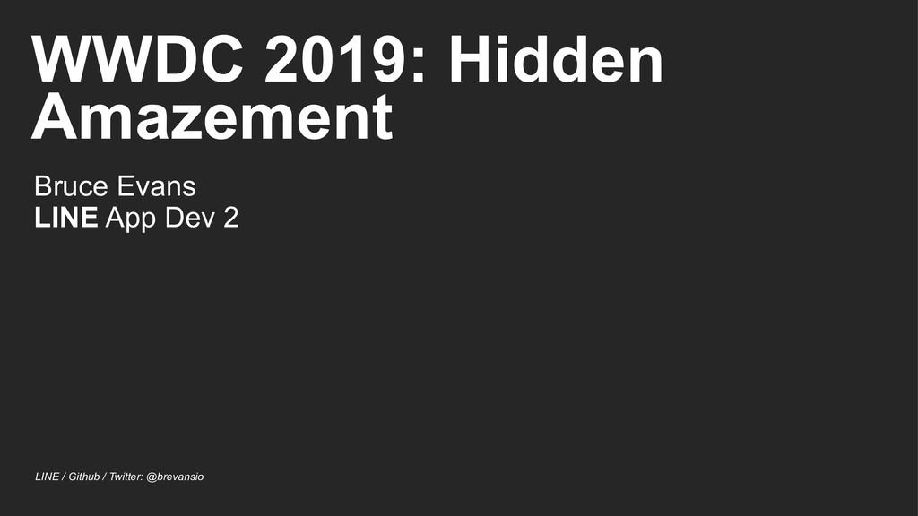 WWDC 2019: Hidden Amazement Bruce Evans LINE Ap...
