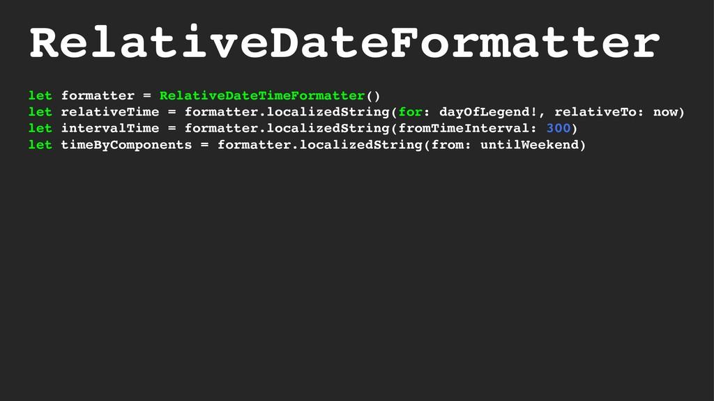 RelativeDateFormatter let formatter = RelativeD...