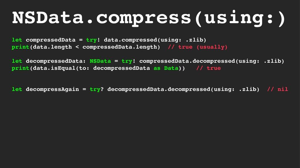 NSData.compress(using:) let compressedData = tr...