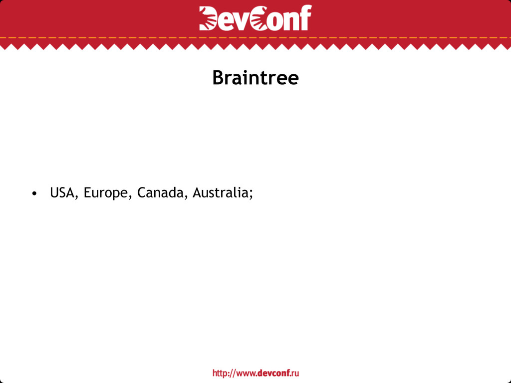 Braintree • USA, Europe, Canada, Australia;