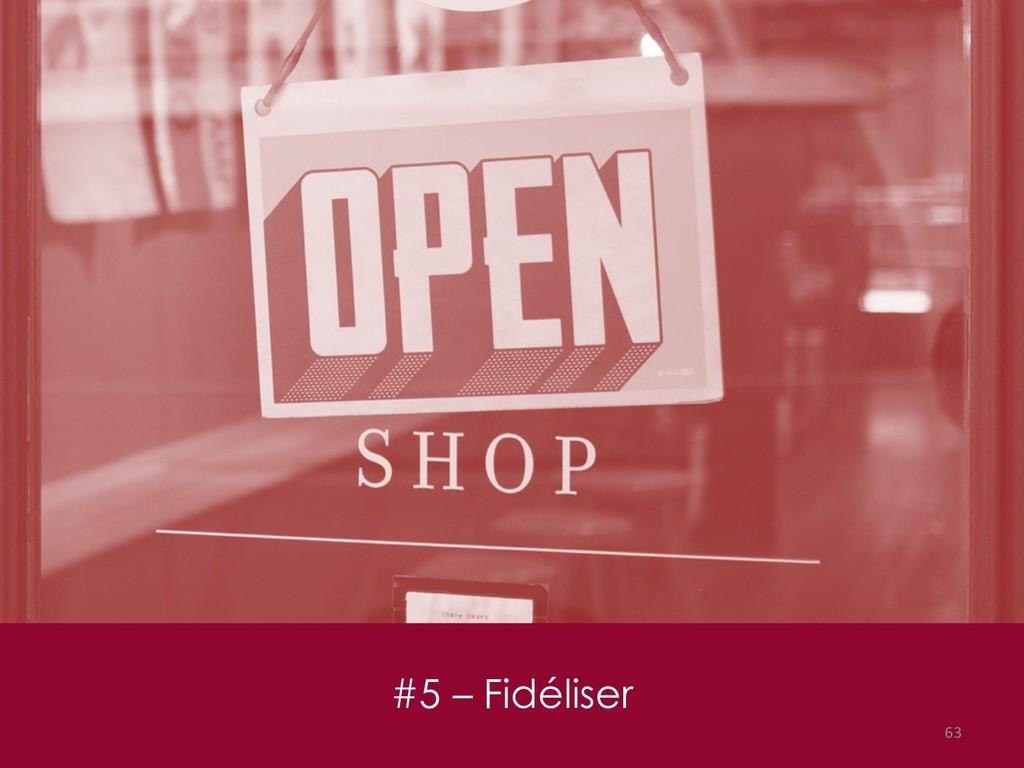 #5 – Fidéliser 63