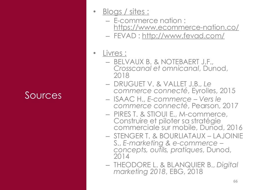 Sources 66 • Blogs / sites : – E-commerce natio...