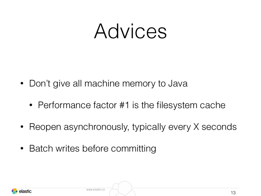 www.elastic.co Advices • Don't give all machine...