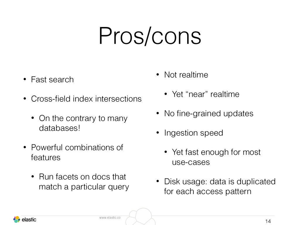 www.elastic.co Pros/cons • Fast search • Cross-...