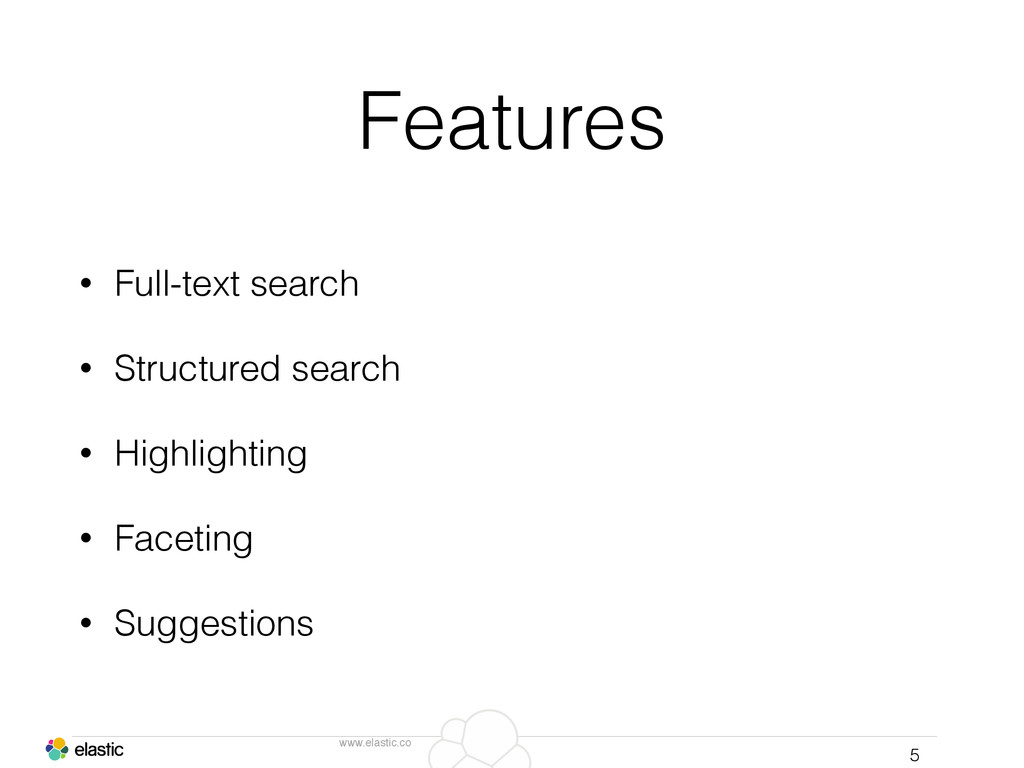 www.elastic.co Features • Full-text search • St...