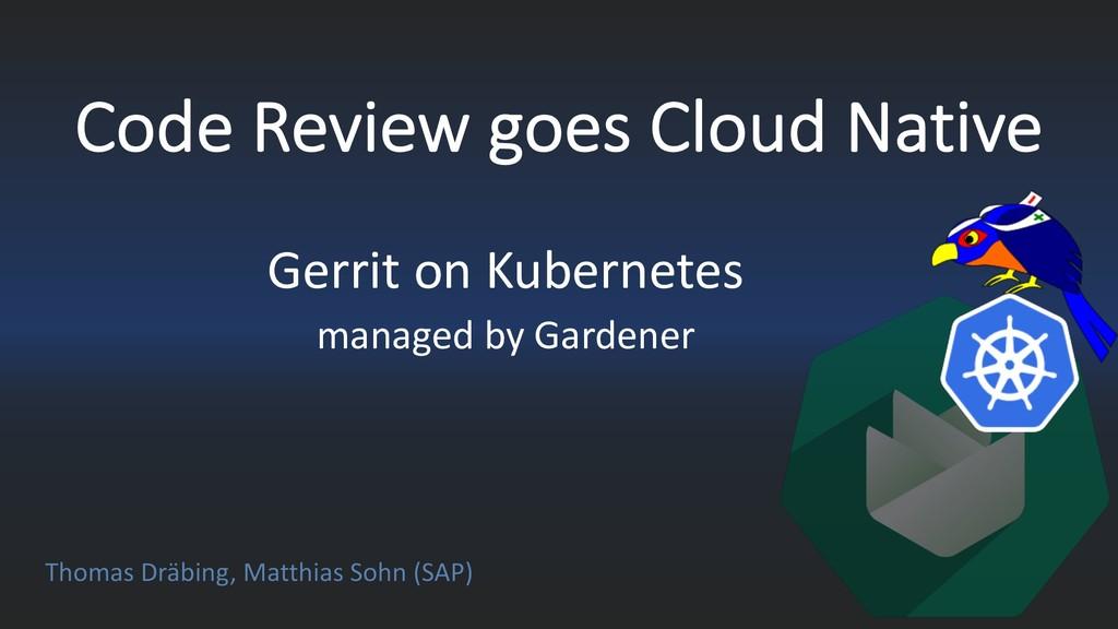 Code Review goes Cloud Native Gerrit on Kuberne...