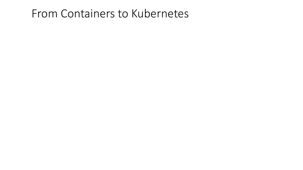 From Containers to Kubernetes