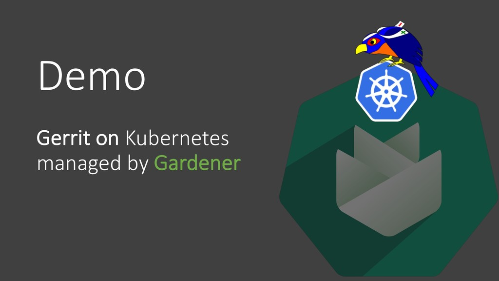 Demo Gerrit on Kubernetes managed by Gardener
