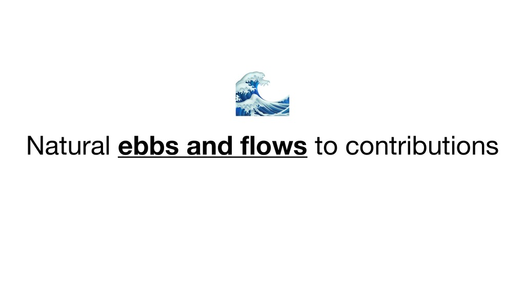 Natural ebbs and flows to contributions