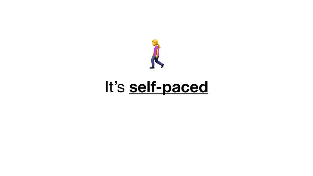 =  It's self-paced
