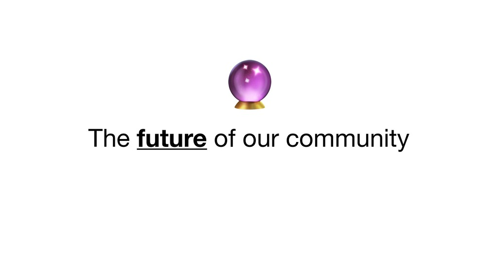 The future of our community