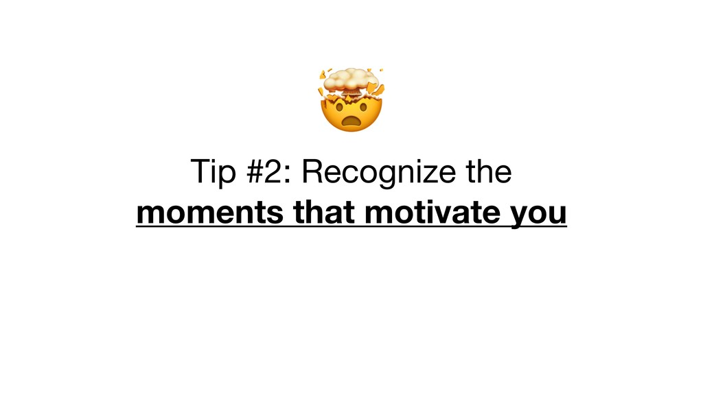 Tip #2: Recognize the  moments that motivate y...
