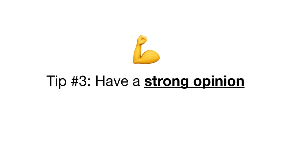 Tip #3: Have a strong opinion