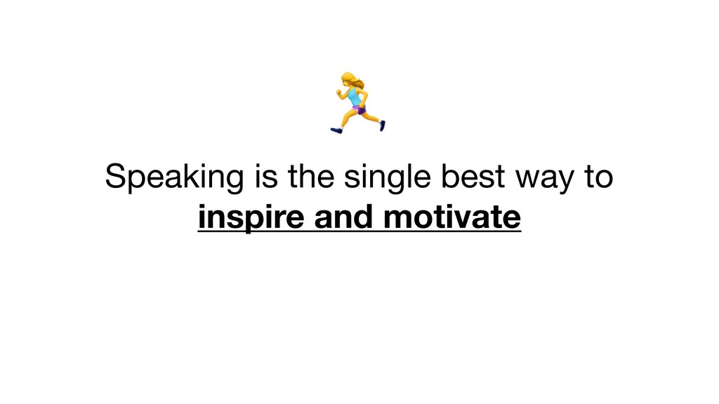 E   Speaking is the single best way to   inspir...