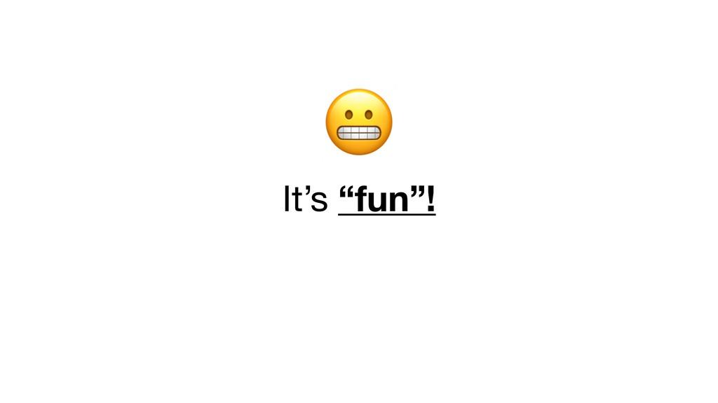 """It's """"fun""""!"""