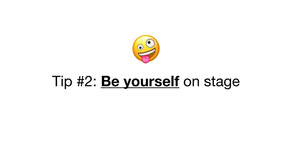 Tip #2: Be yourself on stage