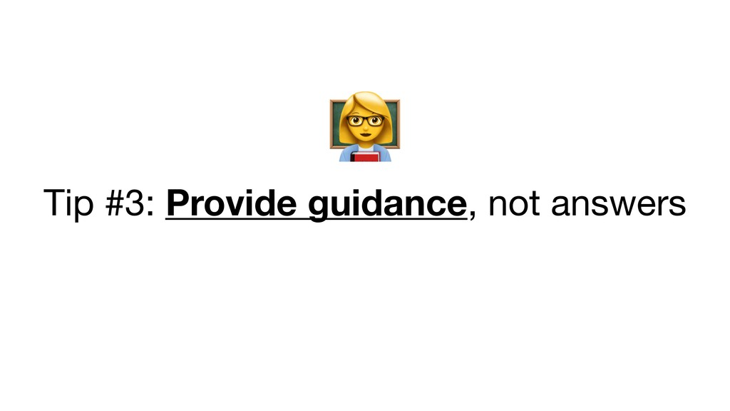 & Tip #3: Provide guidance, not answers