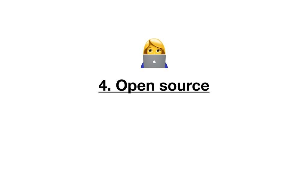 T  4. Open source