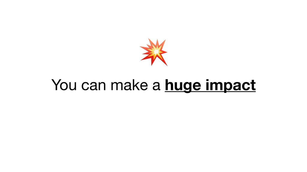 You can make a huge impact