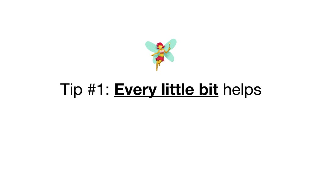 Tip #1: Every little bit helps