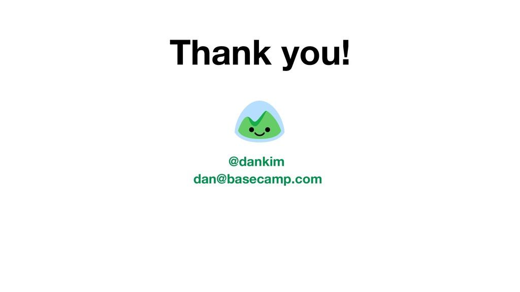 Thank you! dan@basecamp.com @dankim