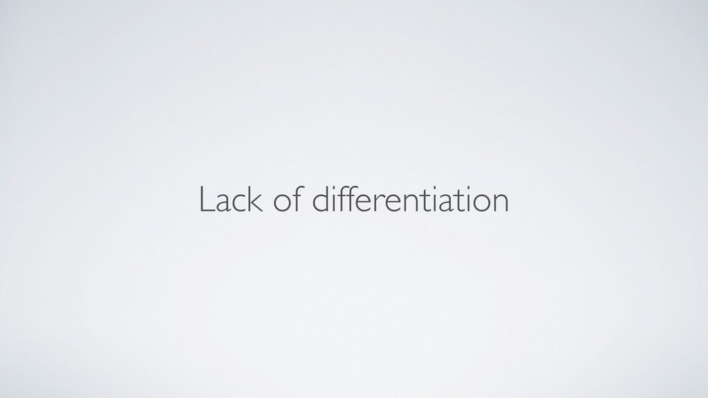 Lack of differentiation