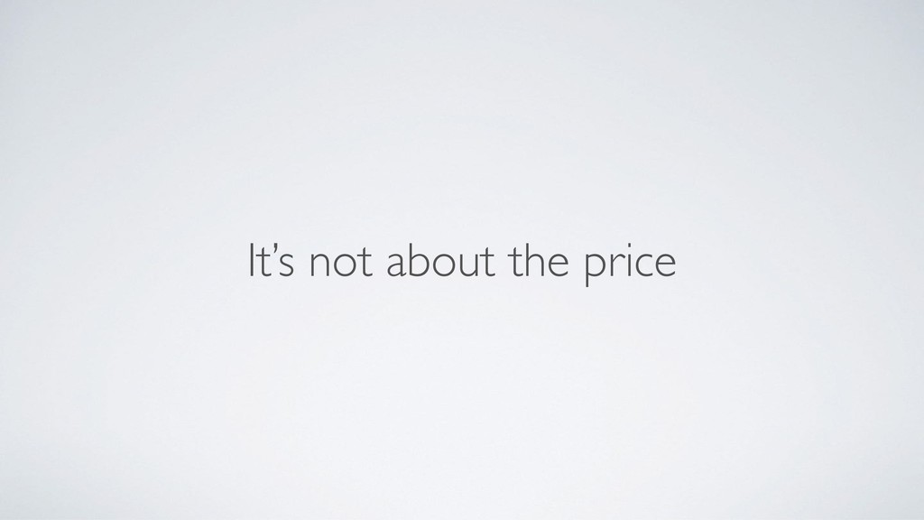 It's not about the price