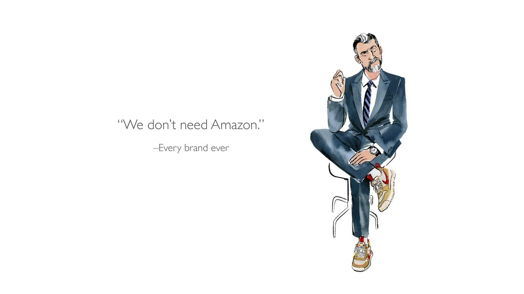 """–Every brand ever """"We don't need Amazon."""""""