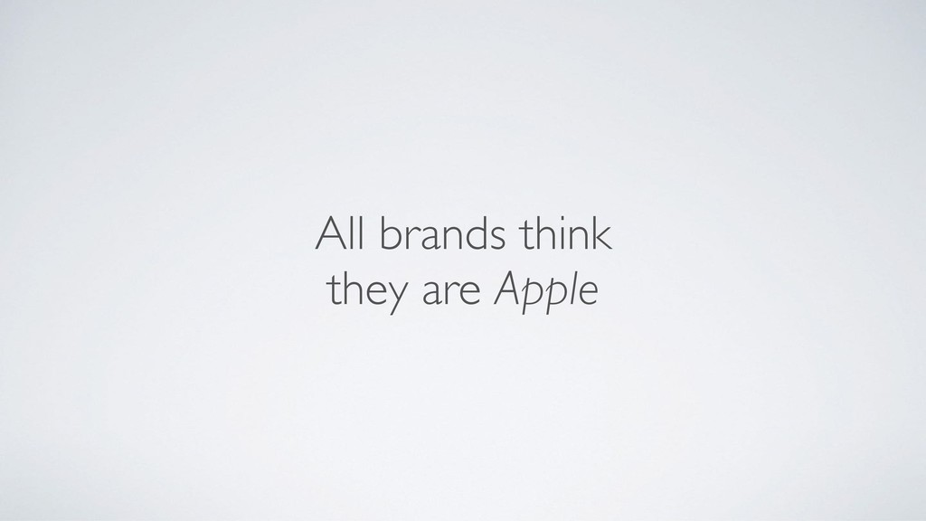 All brands think  they are Apple