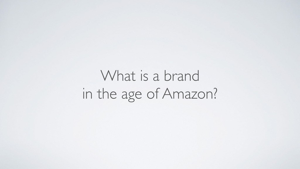 What is a brand  in the age of Amazon?