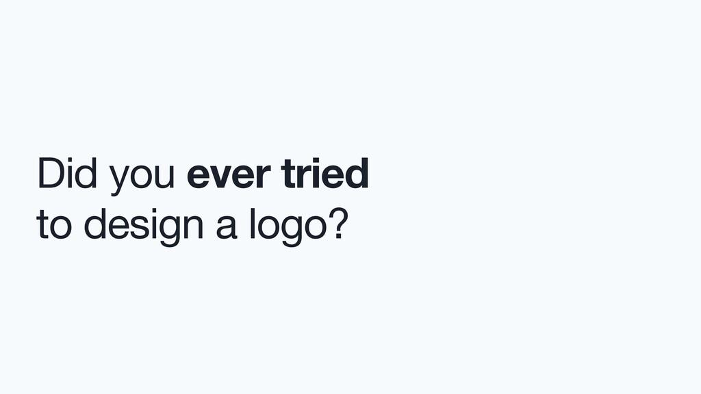 Did you ever tried to design a logo?
