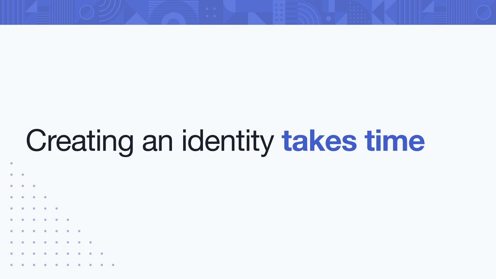 Creating an identity takes time