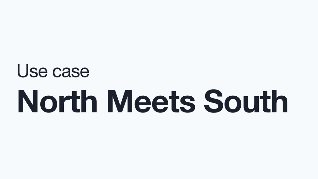 Use case  North Meets South