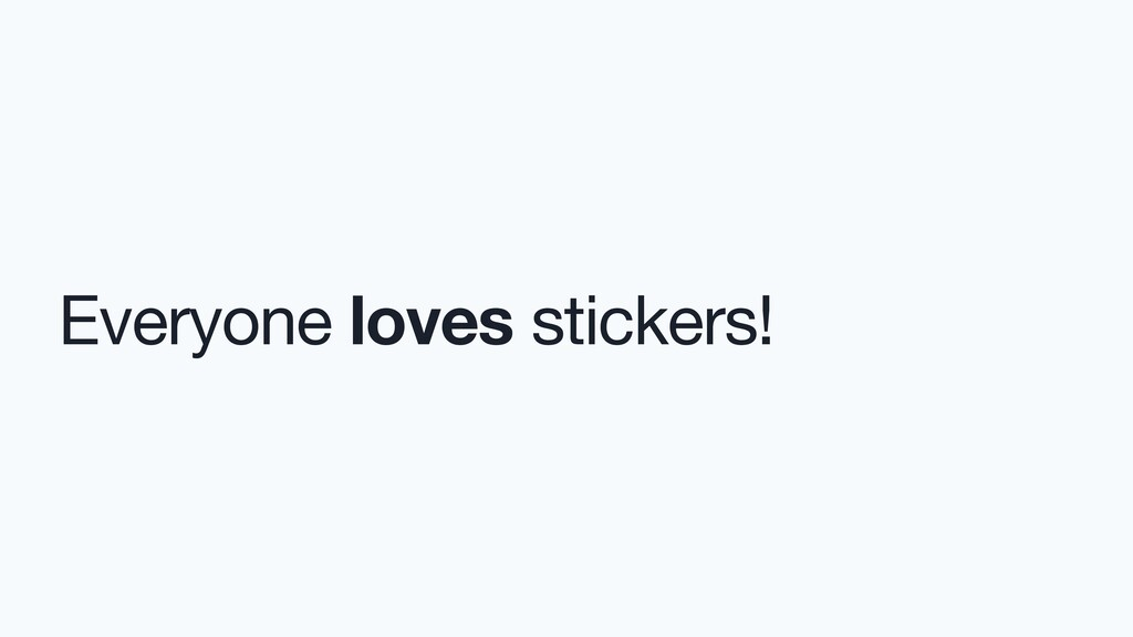 Everyone loves stickers!